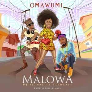Omawumi - Malowa ft. Slimcase & DJ Spinall
